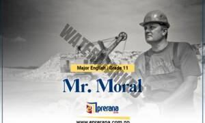 Mr. Moral Text A : Grade XI Major English